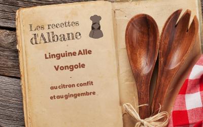 Les recettes d'Albane, Linguine Alle Vongole au citron confit et au gingembre